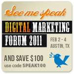 Use code SPEAK100 and save $100 on an in-person registration to Digital Marketing Forum 2011.