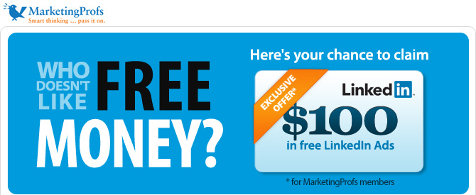 MarketingProfs Members: Here's your chance to claim $100 in free LinkedIn ads.